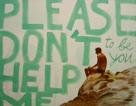 Пожалуйста, не помогай мне быть тобой